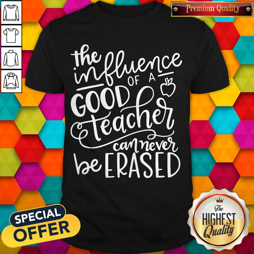 The Influence Of A Good Teacher Can Never Be Erased Shirt