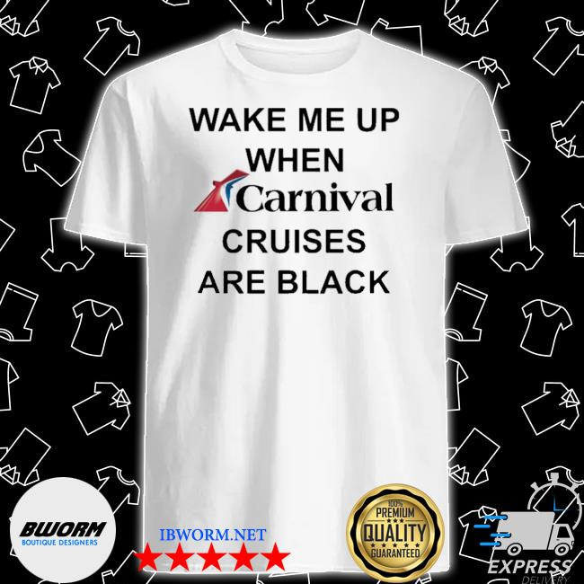 Wake me up when carnival cruises are black shirt