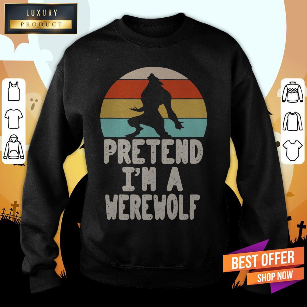 Werewolves Pretend I'M A Werewolf Vintage Werewolves Pretend I'M A Werewolf Vintage Sweatshirt