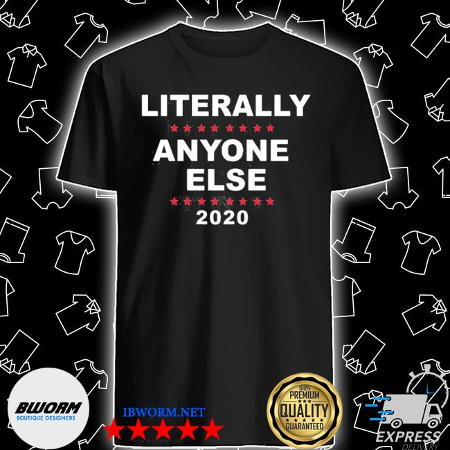 2020 literally anyone else shirt