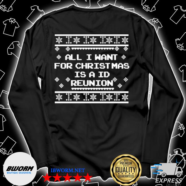 All I want for christmas is a id reunion ugly tee s Unisex Long Sleeve Tee