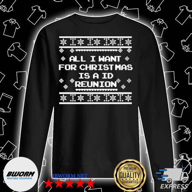 All I want for christmas is a id reunion ugly tee s Unisex Sweatshirt