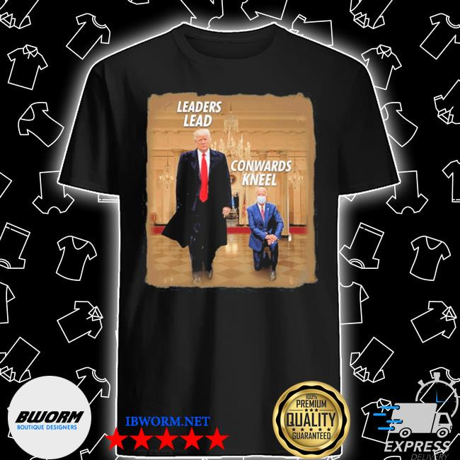 #donaldtrump2020 donald trump leaders lead cowards kneel shirt