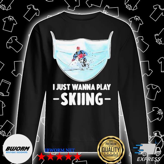 I just wanna play skiing s Unisex Sweatshirt