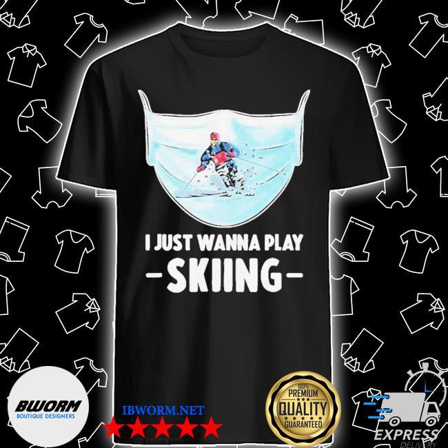 I just wanna play skiing shirt