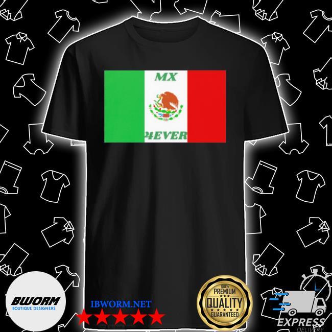 Mexico flag mx 4ever shirt