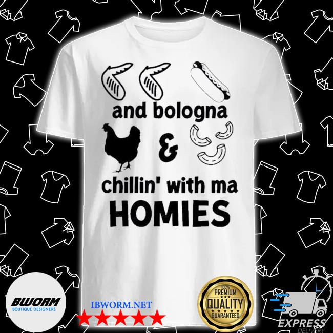 Official chicken wing hot dog and bologna chicken and macaroni chillin with ma homies shirt