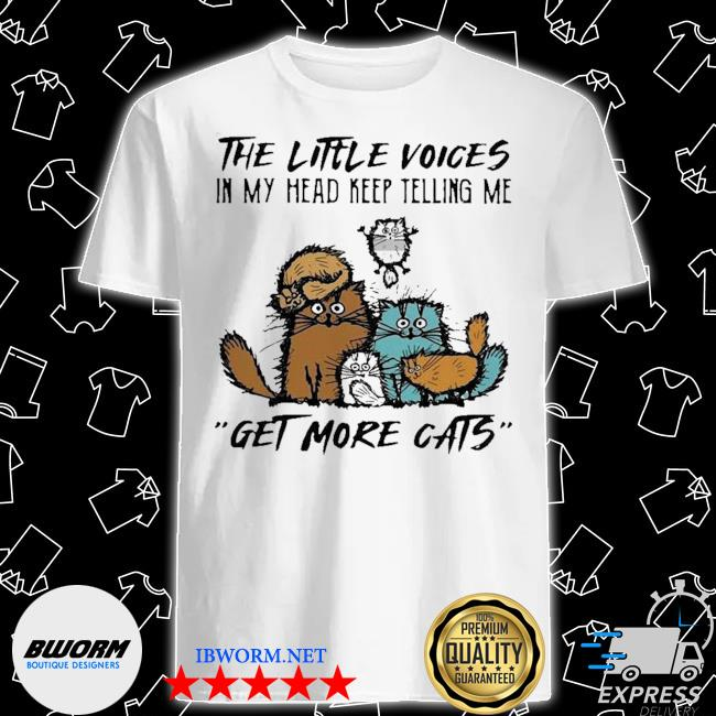 Official the little voices in my head keep telling me get more cats shirt