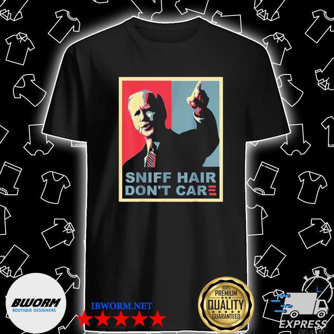 Sniff hair don't care anti joe biden shirt
