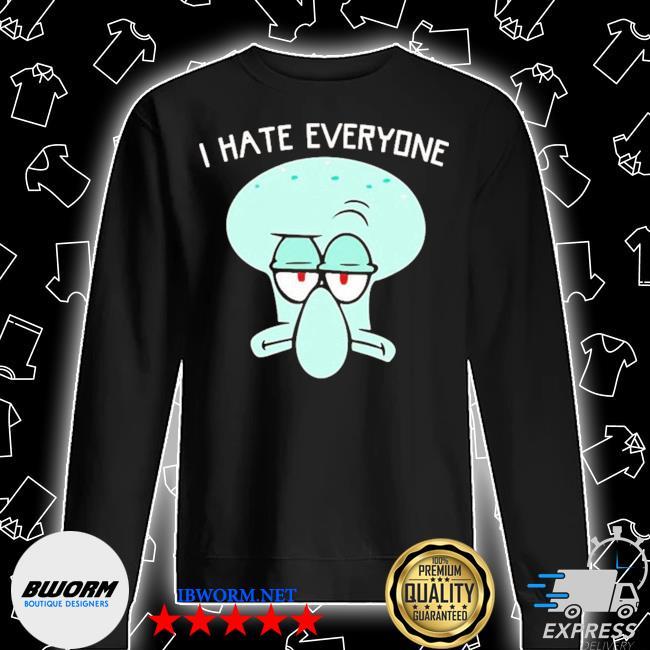 Squidward tentacles I hate everyone s Unisex Sweatshirt