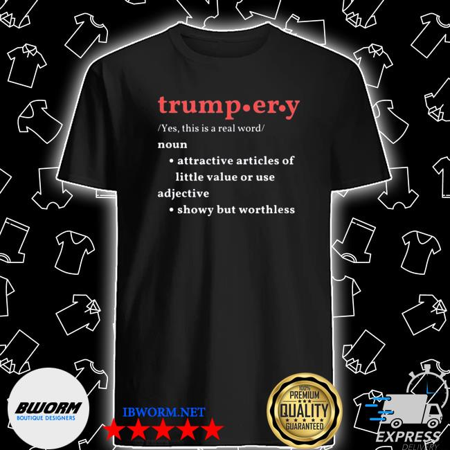 Trump-er-y definition shirt