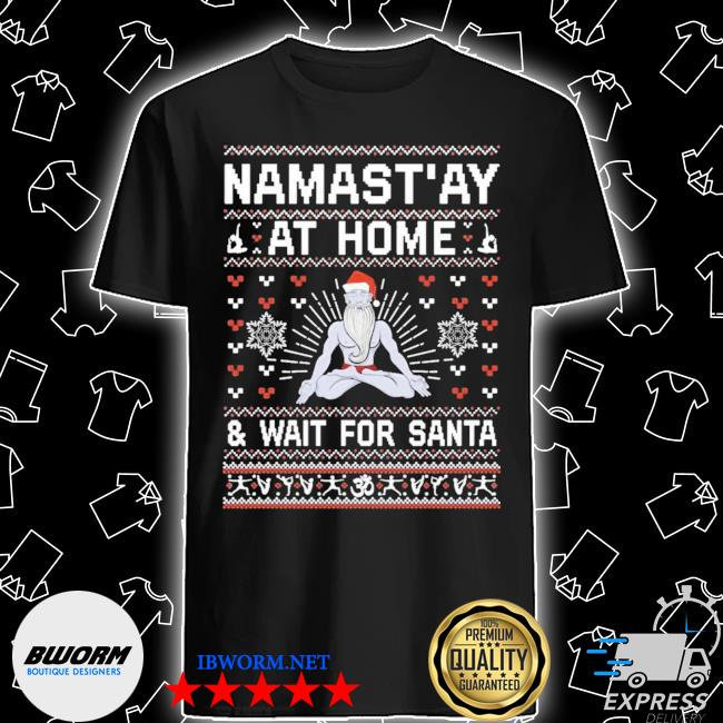 Namastay at home and wait for santa ugly christmas sweater