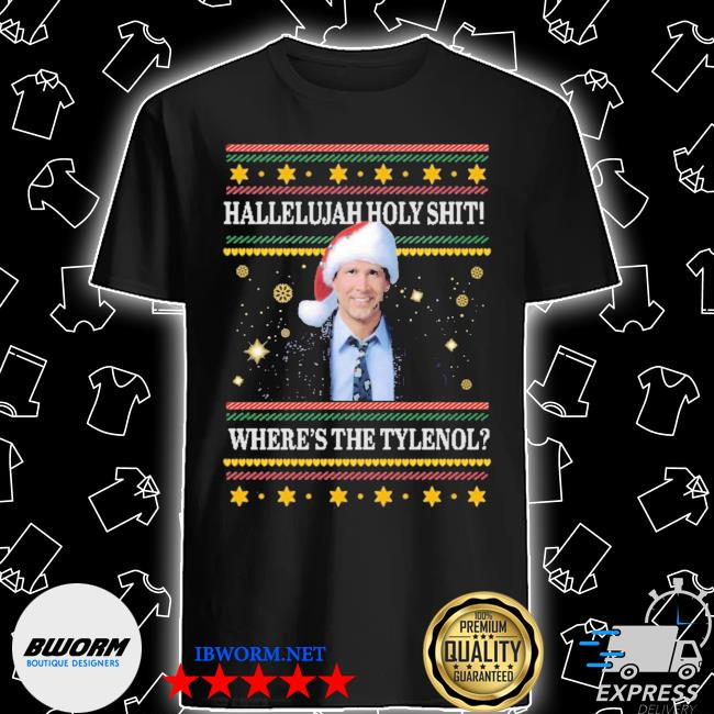 Official clark griswold hallelujah holy shit where's the tylenol ugly christmas shirt