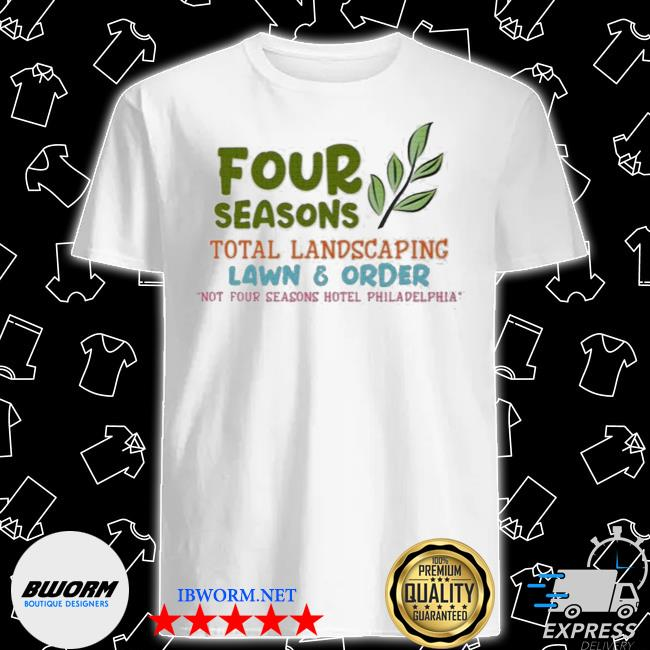 Official four seasons total landscaping lawn and order not four seasons hotel philadelphia shirt