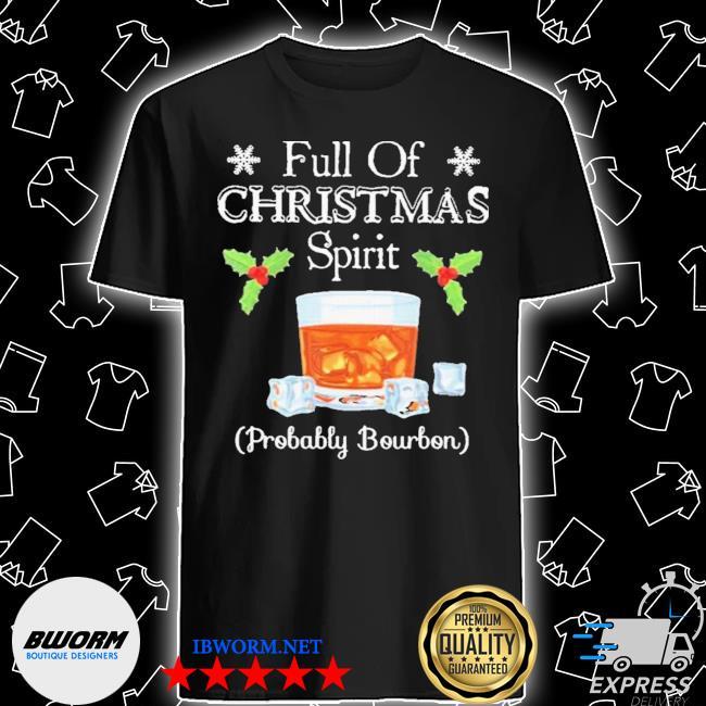 Official full of christmas spirit probably bourbon shirt