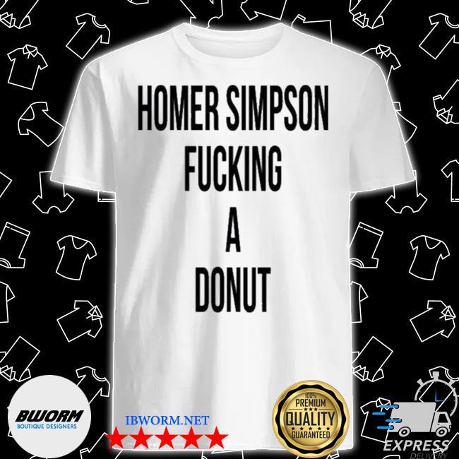 Official homer simpson fucking a donut shirt