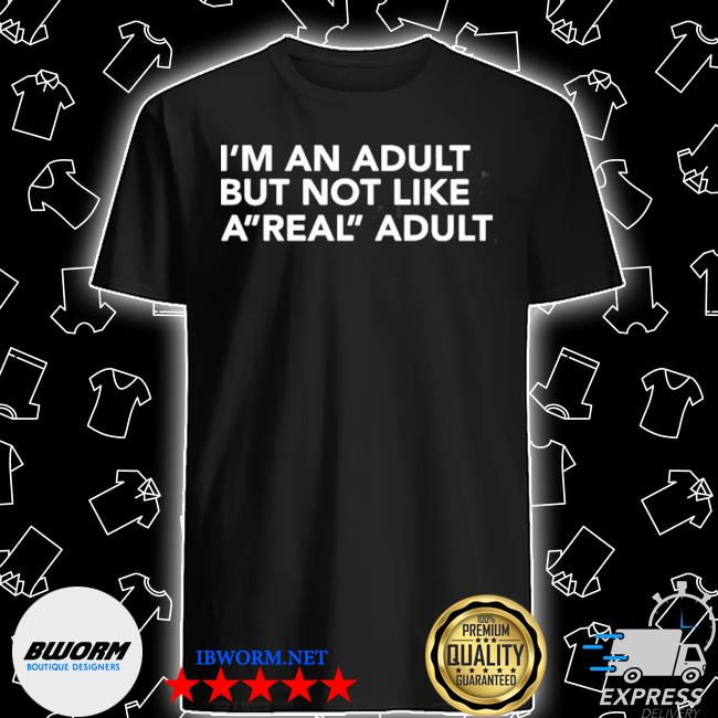Official i'm an adult but not like a real adult shirt