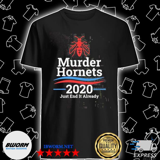Official murder hornets 2020 just end it already shirt