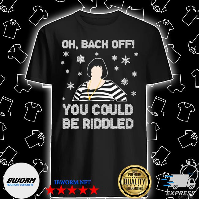 Official nessa oh back of you could be riddled ugly christmas shirt