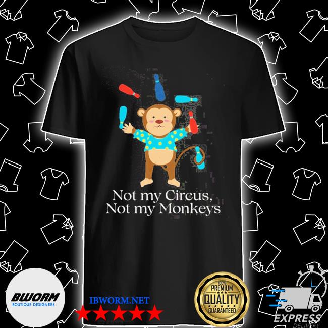 Official not my circus not my monkeys shirt