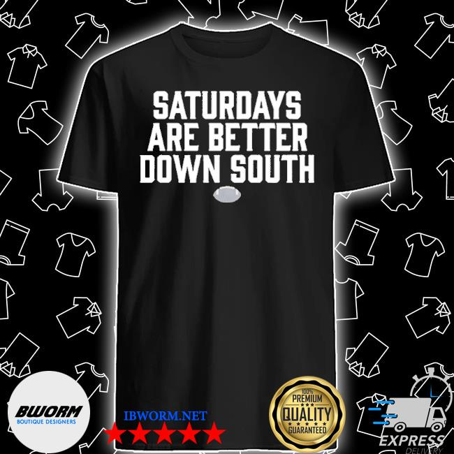 Official saturdays are better down south shirt