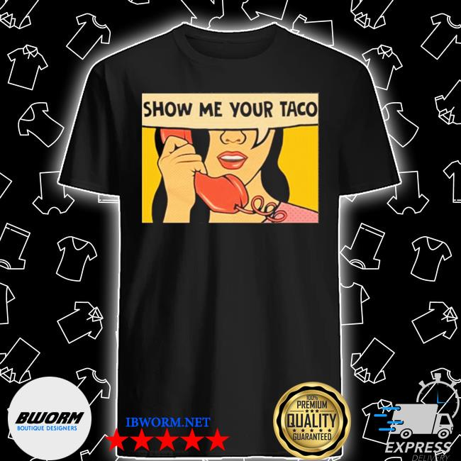 Official show me your taco woman shirt