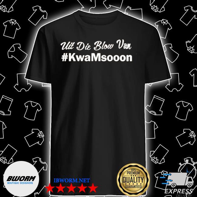 Official uit die blow van #kwanmsooon shirt
