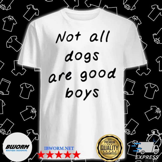 Official weratedogs merch not all dogs are good boys shirt