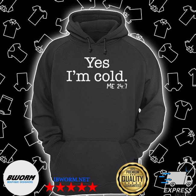 Official yes i'm cold me 24 7 2020 s Unisex Hoodie
