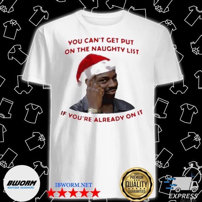 Official you can't get put on the naughty list if you're already on it shirt