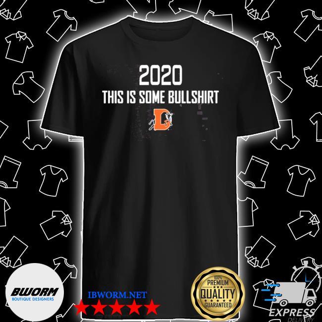 Official 2020 this is some bullshirt shirt