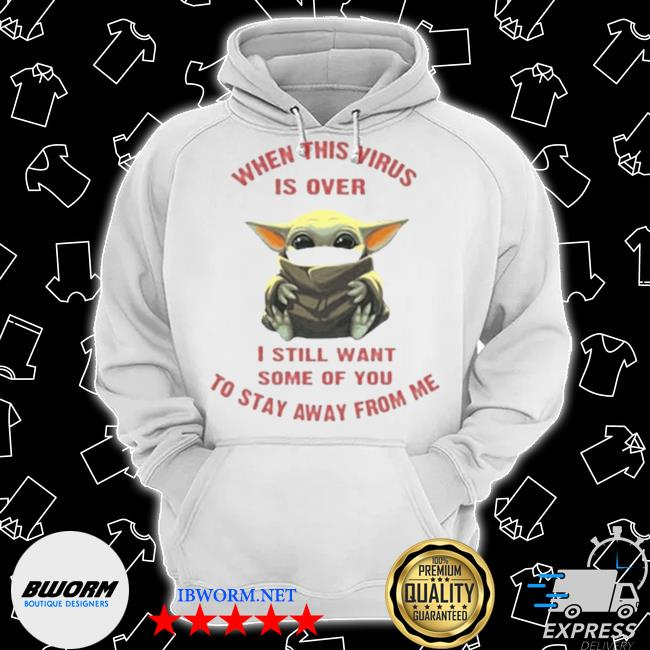 Official baby yoda when this virus is over i still want some of you stay from me s Classic Hoodie