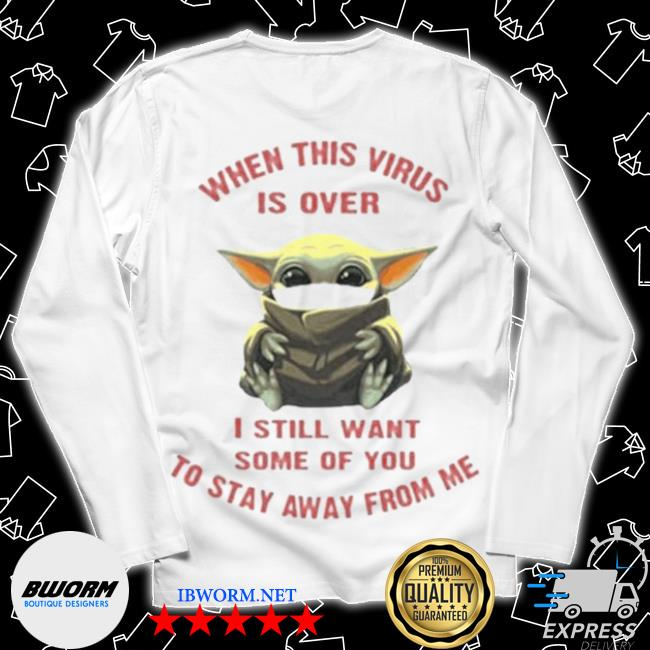 Official baby yoda when this virus is over i still want some of you stay from me s Long Sleeve Tee