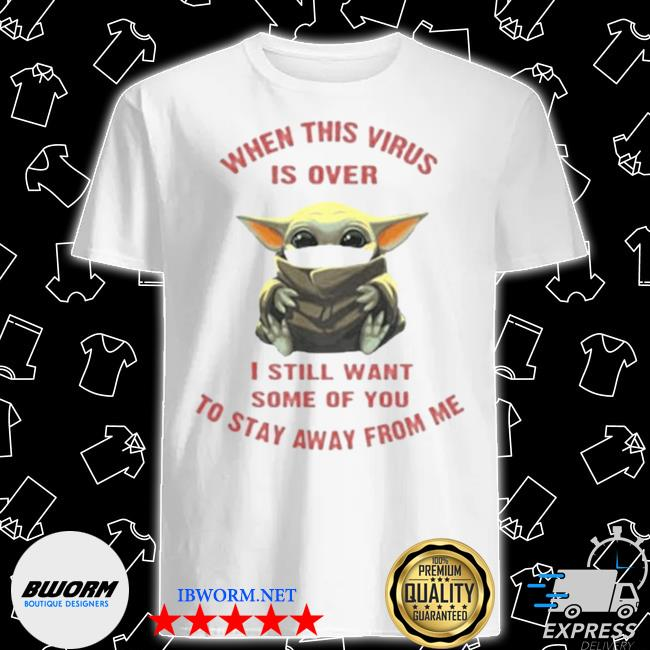 Official baby yoda when this virus is over i still want some of you stay from me shirt