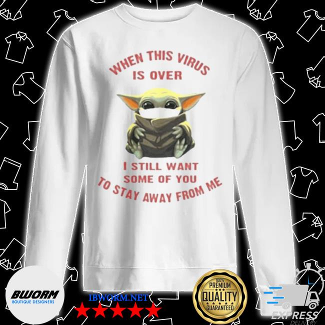 Official baby yoda when this virus is over i still want some of you stay from me s Unisex Sweater
