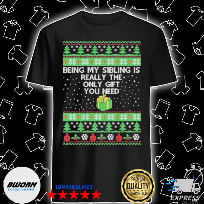 Official being my sibling is the only gift you need ugly christmas shirt