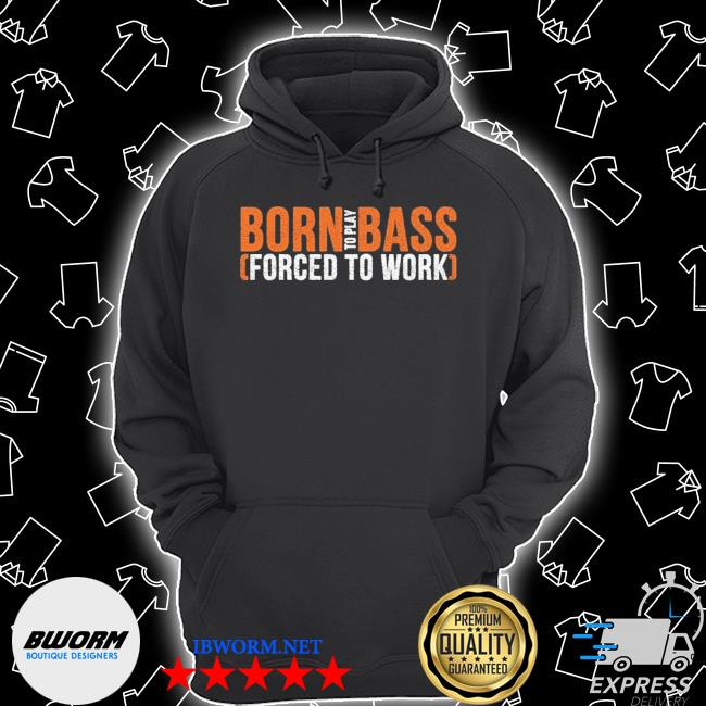 Official born to play bass forced to work s Unisex Hoodie