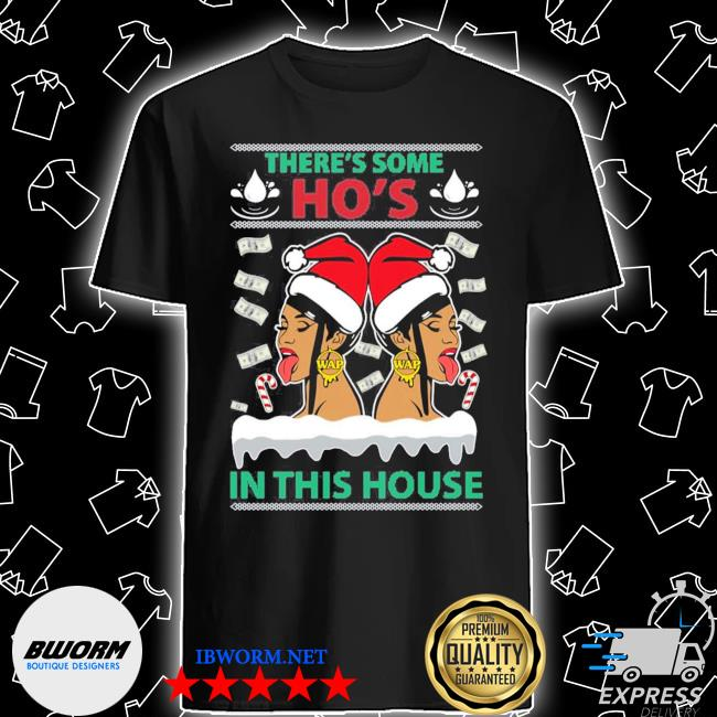 Official cardi b megan there's some ho's in this house ugly christmas shirt