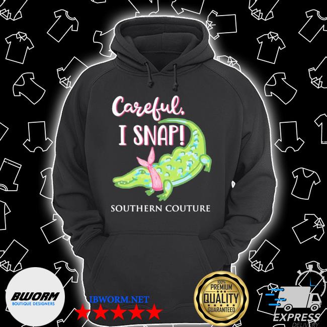 Official careful i snap southern couture crocodile s Unisex Hoodie