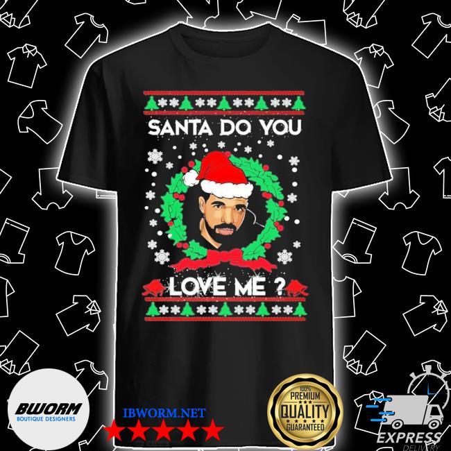 Official drake santa do you love me christmas shirt