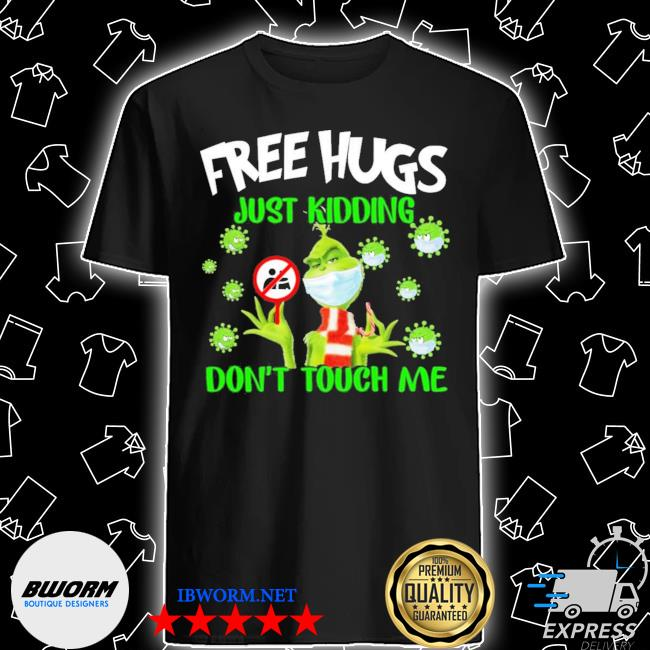 Official grinch free hugs just kidding don't touch me shirt