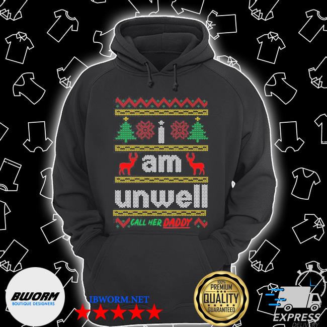 Official i am unwell call her daddy ugly christmas s Unisex Hoodie