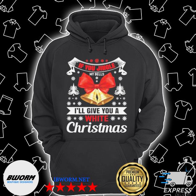 Official if you jingle my bells i'll give you a white christmas naughty s Unisex Hoodie