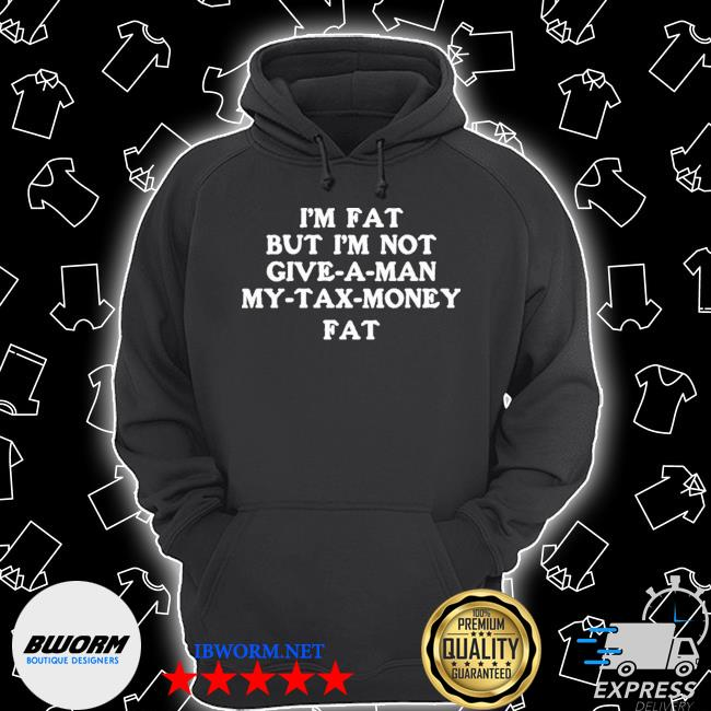 Official im fat but i'm not give a man my tax money fat s Unisex Hoodie
