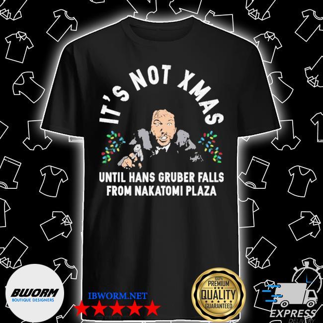 Official its not xmas until hans gruber falls from nakatomi plaza ugly shirt