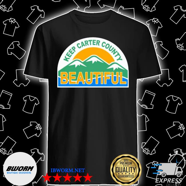 Official keep carter county beautiful shirt