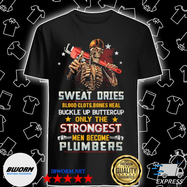 Official sweat dries blood clots bones heal buckle up only the men become plumbers skull shirt