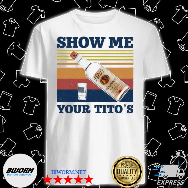 Official wine show me your tito's vintage shirt