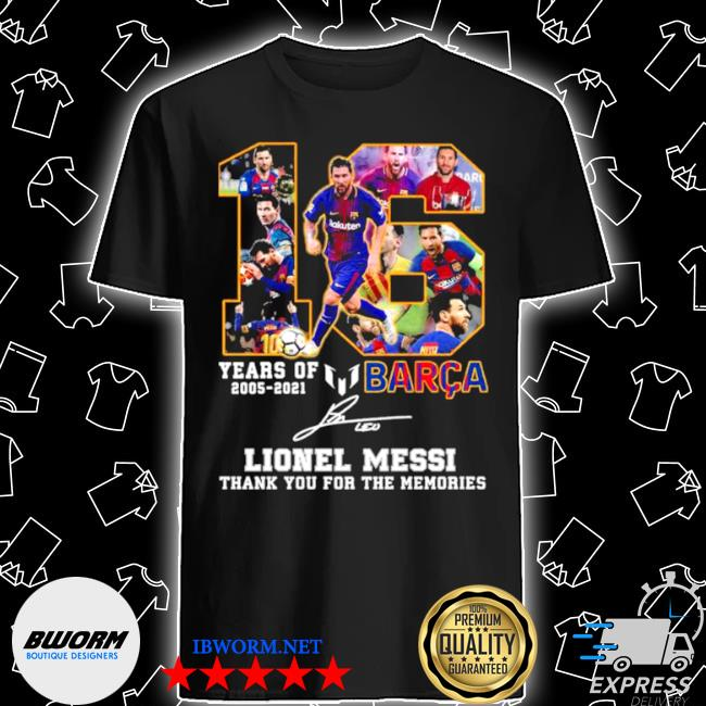 16 years of 2005 2021 barca lionel messI thank you for the memories signature shirt