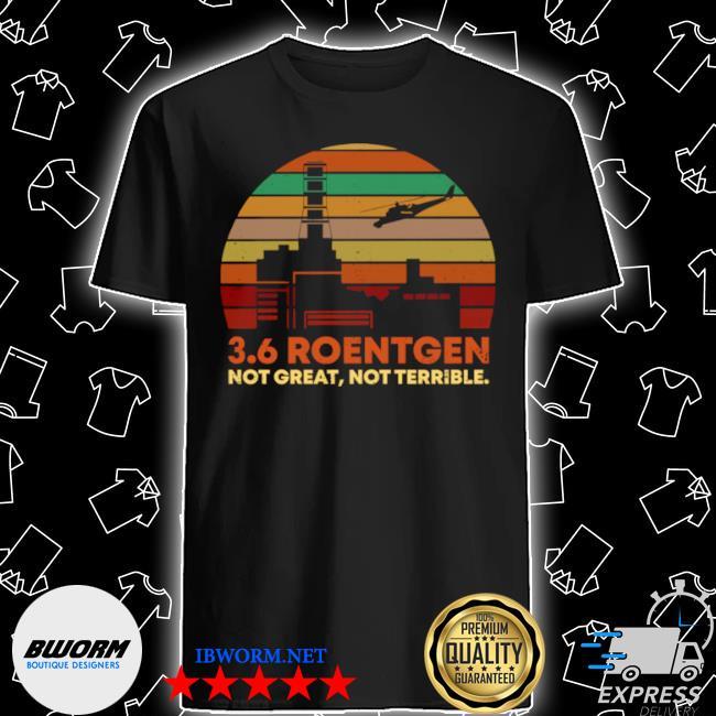 3.6 roentgen not great not terrible retro shirt